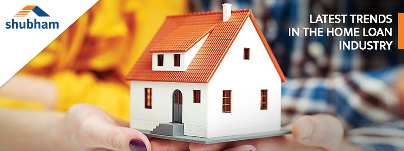 Latest Trends In The Home Loan Industry